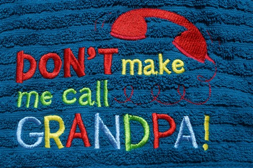 Don't make me call Grandpa! Embroidered Towel